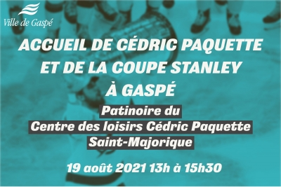 THE CITY OF GASPÉ WILL WELCOME CÉDRIC PAQUETTE AND THE STANLEY CUP ON THURSDAY, AUGUST 19, 2021